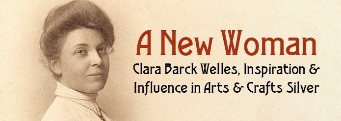 An historic photograph of Clara Barck Welles and the text A New Woman: Clara Barck Welles, Inspiration & Influence in Arts & Crafts Silver